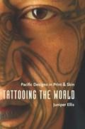 Tattooing the World | Juniper Ellis |