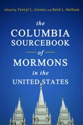 The Columbia Sourcebook of Mormons in the United States | Terryl Givens |