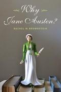 Why Jane Austen?   Rachel Brownstein  