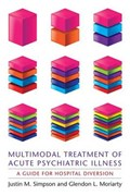 Multimodal Treatment of Acute Psychiatric Illness | Simpson, Justin M ; Moriarty, Glendon L |