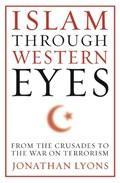 Islam Through Western Eyes | Jonathan Lyons |