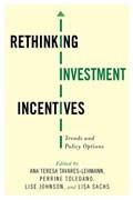 Rethinking Investment Incentives | Tavares-Lehmann, Ana Teresa (columbia University) ; Toledano, Perrine ; Johnson, Lise |