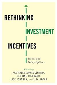 Rethinking Investment Incentives | Ana Teresa Tavares Lehmann ; Perrine Toledano ; Lise Johnson ; Lisa Sachs |