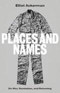 Places and Names | Elliot Ackerman |