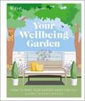 RHS Your Wellbeing Garden   Royal Horticultural Society (dk Rights) (dk Ipl) ; Griffiths, Professor Alistair ; Keightley, Matthew ; Gatti, Annie  