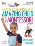 How To Raise An Amazing Child the Montessori Way, 2nd Edition | Tim Seldin |