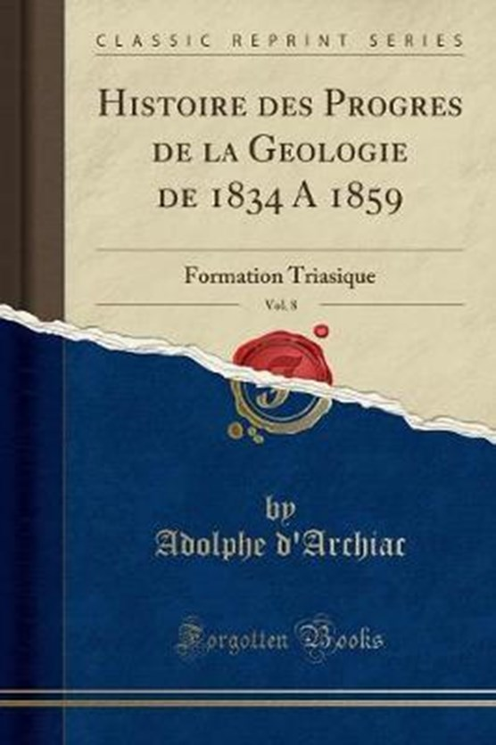 D'Archiac, A: Histoire des Progrès de la Géologie de 1834 à