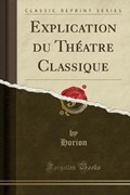 Horion, H: Explication du Théatre Classique (Classic Reprint | Horion Horion |
