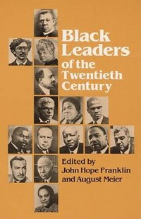 Black Leaders of the Twentieth Century   August Meier  