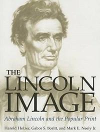 The Lincoln Image | Holzer, Harold ; Boritt, Gabor S. ; Neely, Mark E. |
