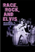 Race, Rock, And Elvis   Michael T. Bertrand  