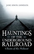 Hauntings of the Underground Railroad   Jane Simon Ammeson  