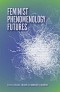 Feminist Phenomenology Futures | Fielding, Helen A. ; Olkowski, Dorothea E. |