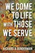 We Come to Life with Those We Serve | Richard B. Gunderman |