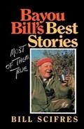 Bayou Bill's Best Stories | Bill Scifres |