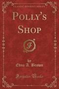 Brown, E: Polly's Shop (Classic Reprint) | Edna A. Brown |