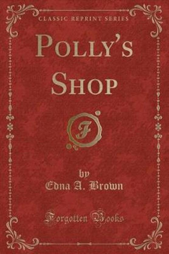 Brown, E: Polly's Shop (Classic Reprint)