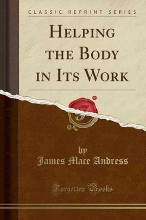 Andress, J: Helping the Body in Its Work (Classic Reprint)
