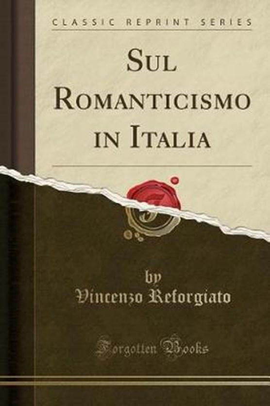 Reforgiato, V: Sul Romanticismo in Italia (Classic Reprint)