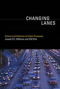 Changing Lanes - Visions and Histories of Urban Freeways | Joseph F.c. Dimento |