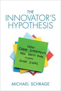 The Innovator's Hypothesis   Michael D. Schrage  