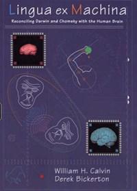 Lingua ex Machina - Reconciling Darwin & Chomsky with the Human Brain | William Calvin |