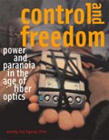 Control and Freedom - Power and Paranoia in the Age of Fiber Optics   Wendy H K Chun  