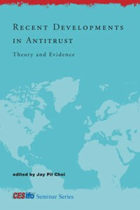 Recent Developments in Antitrust - Theory and Evidence   Jay Pil Choi  