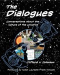 Dialogues: conversations about the nature of the universe   University of Southern California) Johnson Clifford V. (professor Of Physics  