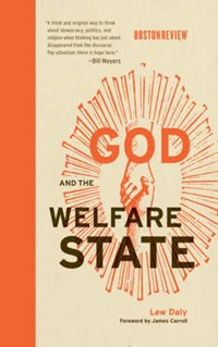 God and the Welfare State   Lew Daly  