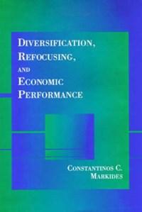Diversification, Refocusing, and Economic Performance | Constantinos C. (london Business School) Markides |