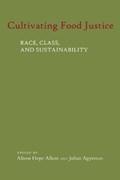 Cultivating Food Justice | Alkon, Alison Hope (assistant Professor, University of the Pacific) ; Agyeman, Julian (associate Professor, Tufts University) |