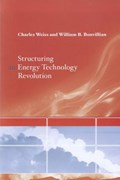 Structuring an Energy Technology Revolution   Weiss, Charles (science, Technology, and International Affairs, Georgetown University) ; Bonvillian, William B.  