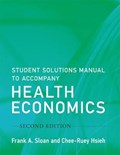 Student Solutions Manual to Accompany Health Economics | Sloan, Frank A. (professor of Health Policy and Management and Professor of Economics, Duke University) ; Hsieh, Chee-Ruey (visiting Scholar, Duke University) |