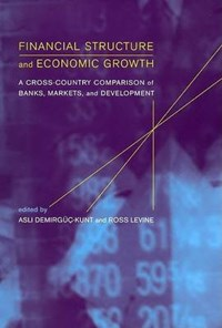 Financial Structure and Economic Growth - A Cross-  Country Comparison of Banks, Markets and Development +CD | Asli Demirgüç-kunt |