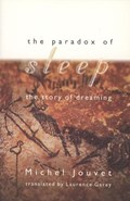 The Paradox of Sleep - The Story of Dreaming | Michel Jouvet |