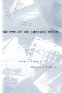 The Myth of the Paperless Office   Abigail J Sellen  