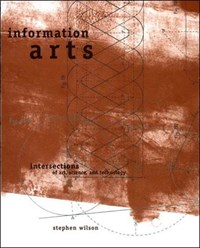 Information Arts - Intersections of Art, Science & Technology   Stephen Wilson  