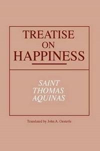 Treatise on Happiness | Thomas, Aquinas, Saint |