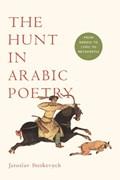 The Hunt in Arabic Poetry | Jaroslav Stetkevych |