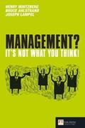 Management? It's not what you think! | Henry Mintzberg ; Bruce W. Ahlstrand ; Joseph B. Lampel |