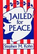 Jailed for Peace | Stephen Kohn |