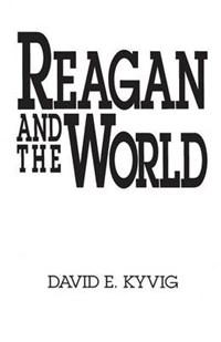Reagan and the World   David E. Kyvig  