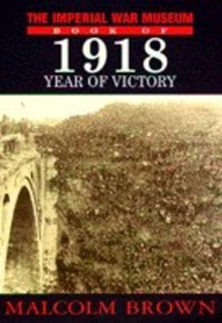 The Imperial War Museum Book of 1918 | Malcolm Brown & Imperial War Museum (great Britain) |
