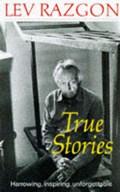 True Stories | Lev Razgon ; John Crowfoot |