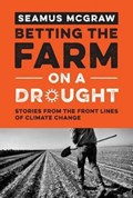Betting the Farm on a Drought   Seamus McGraw  