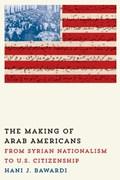 The Making of Arab Americans   Hani J. Bawardi  