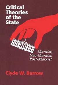 Critical Theories of the State   Barrow, Clyde W., Professor  