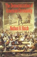 The Democratization of American Christianity | Nathan O. Hatch |