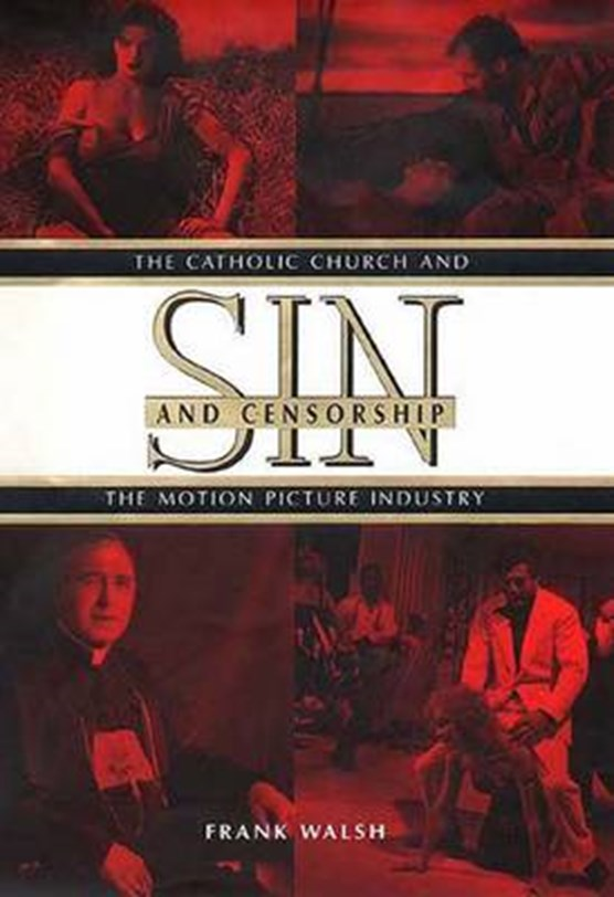 Sin & Censorship - The Catholic Church & the Motion Picture Industry